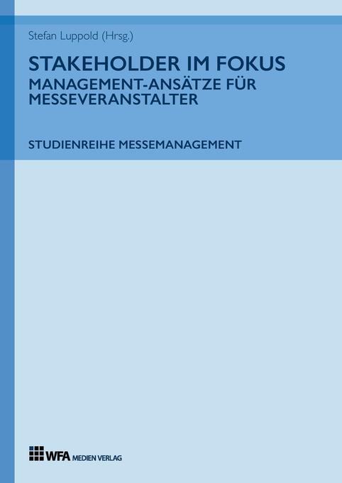 Stakeholder im Fokus: Management-Ansätze für Messeveranstalter als Buch