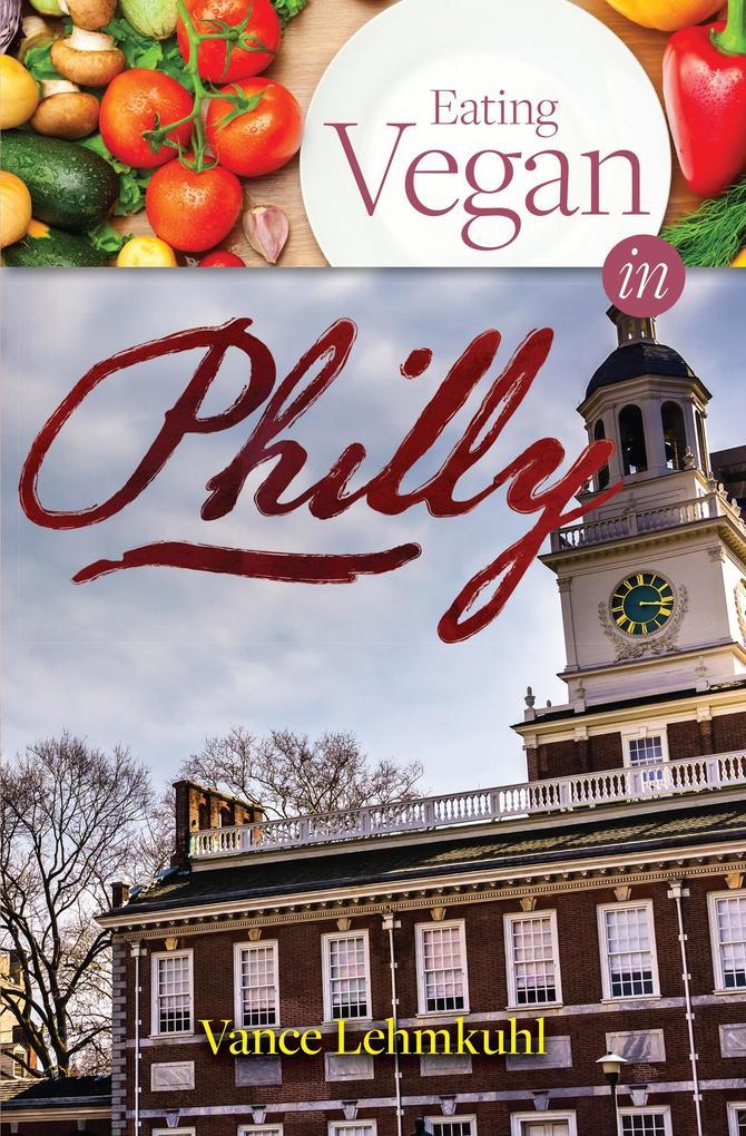 Eating Vegan in Philly als eBook Download von V...
