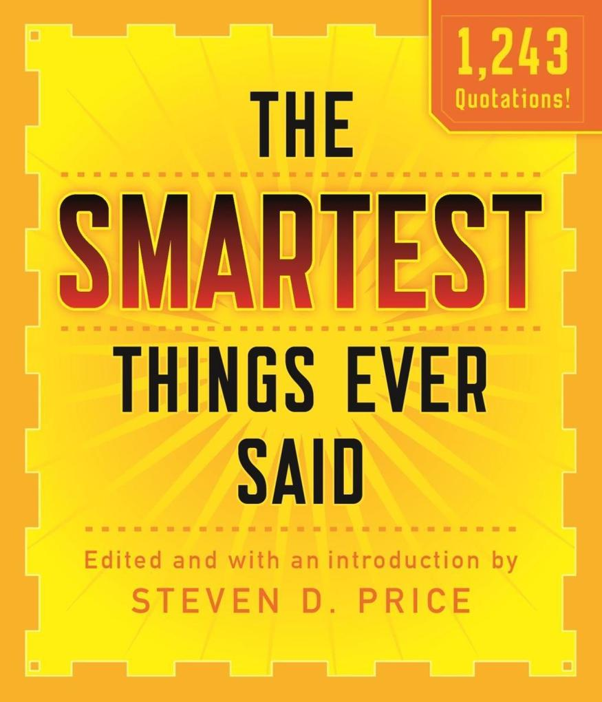 The Smartest Things Ever Said, New and Expanded...