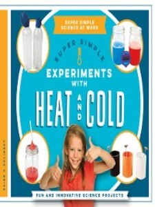 Super Simple Experiments with Heat and Cold: Fu...