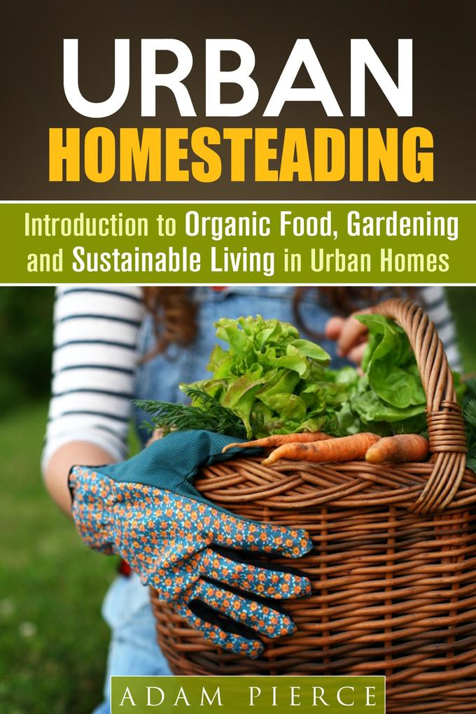 Urban Homesteading Introduction to Organic Food...