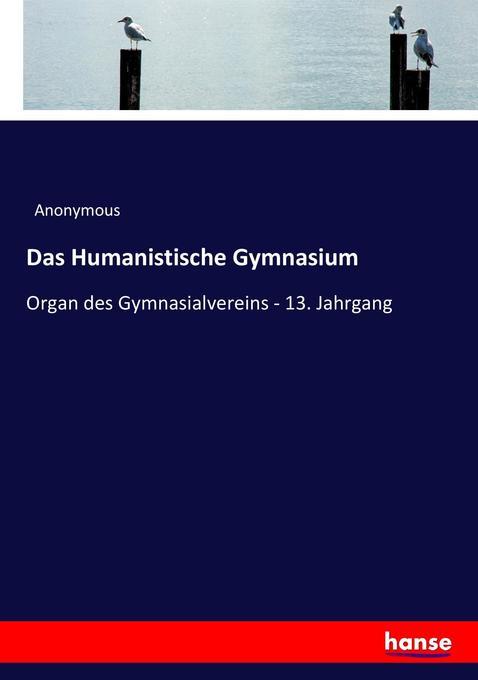 Das Humanistische Gymnasium als Buch von Anonymous
