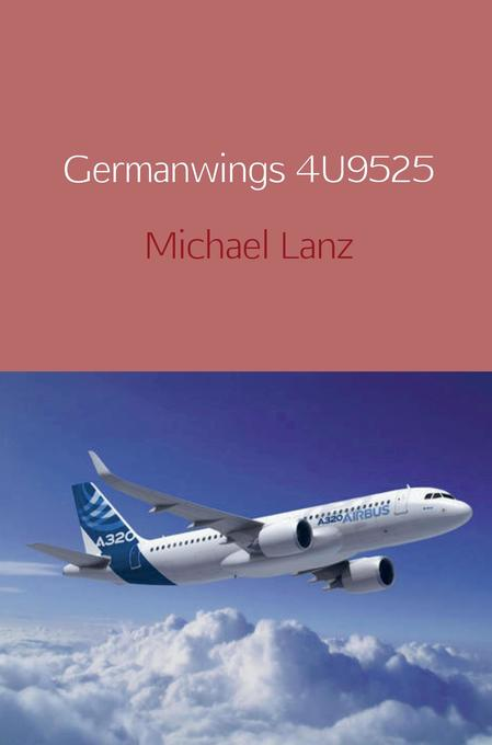 Germanwings 4U9525 als Buch von Michael Lanz