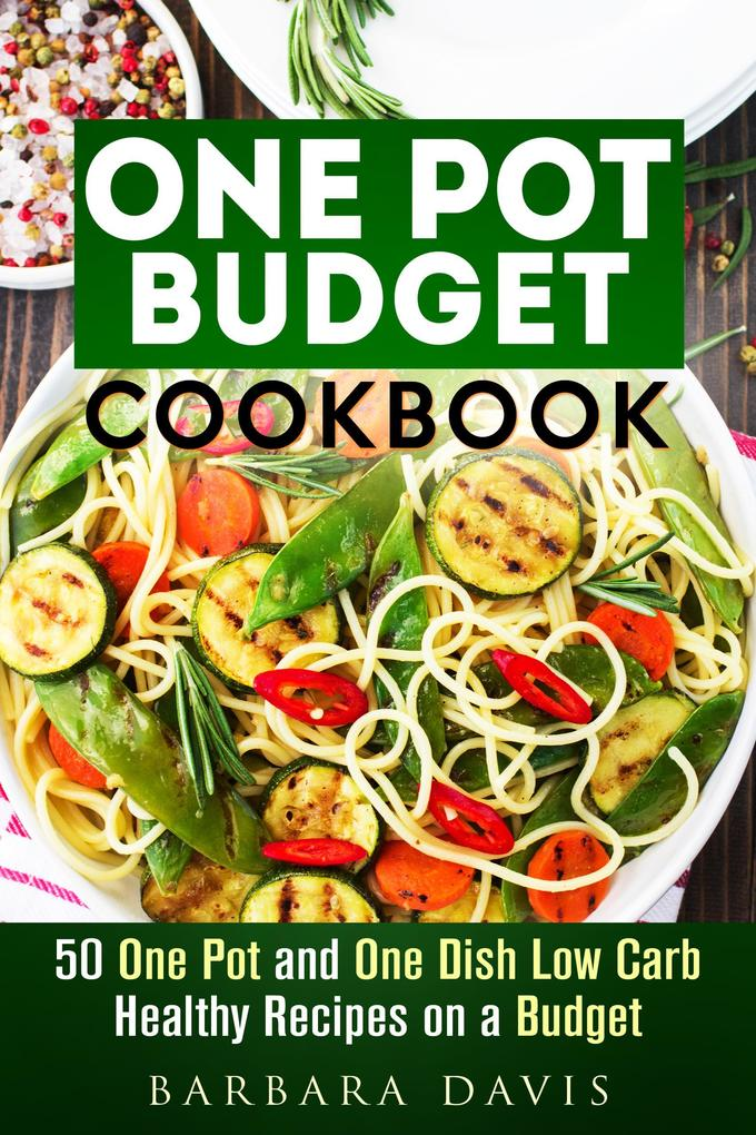One Pot Budget Cookbook: 50 One Pot and One Dis...
