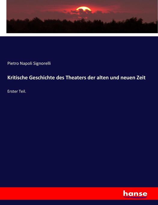 Kritische Geschichte des Theaters der alten und...