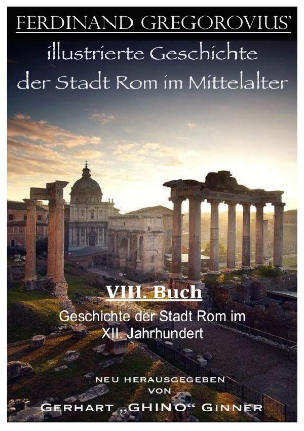 Ferinand Gregorovius' illustrierte Geschichte der Stadt Rom im Mittelalter, VIII. Buch als Buch (kartoniert)