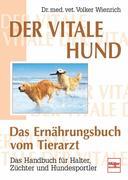 Der vitale Hund - Das Ernährungsbuch vom Tierarzt