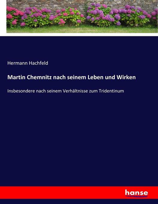Martin Chemnitz nach seinem Leben und Wirken al...