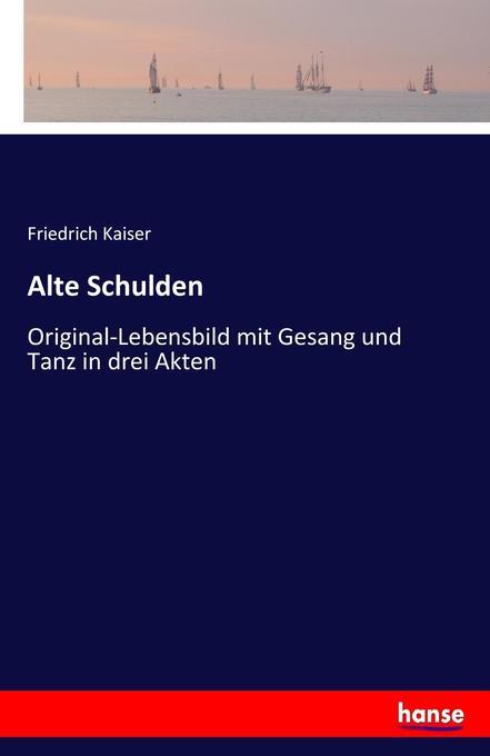 Alte Schulden als Buch von Friedrich Kaiser
