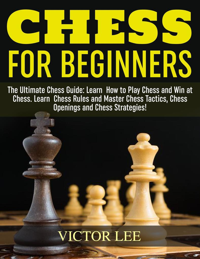 Chess: How To Play Chess For Beginners: Learn H...