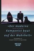"""""""Der moderne Komponist baut auf der Wahrheit"""""""
