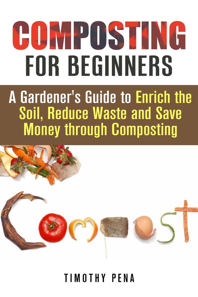 Composting for Beginners: A Gardener´s Guide to...