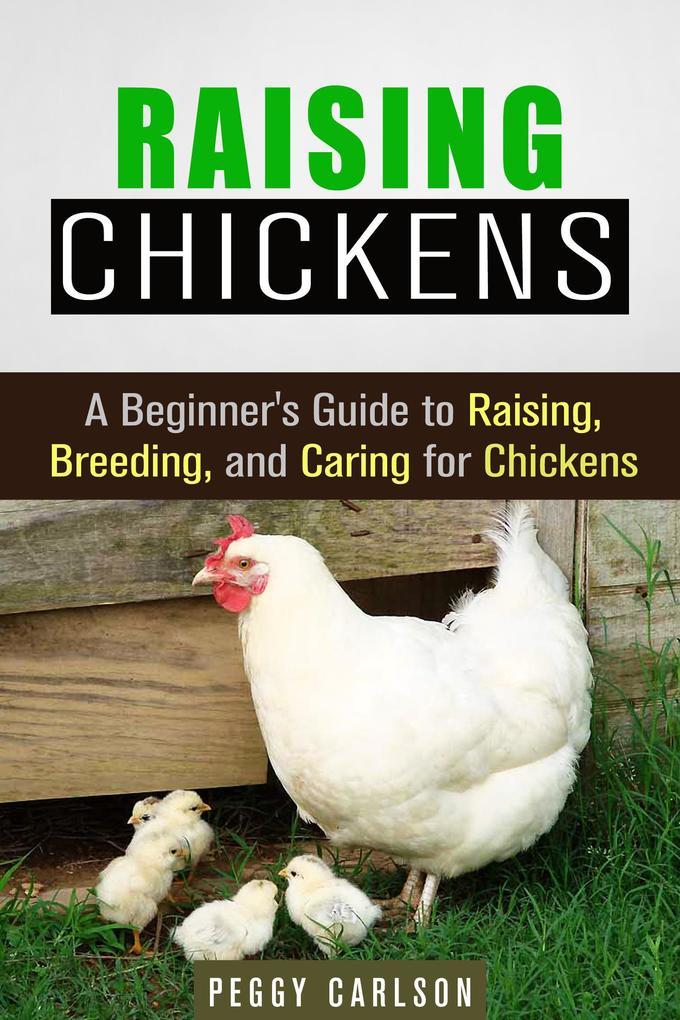 Raising Chickens: A Beginner´s Guide to Raising...