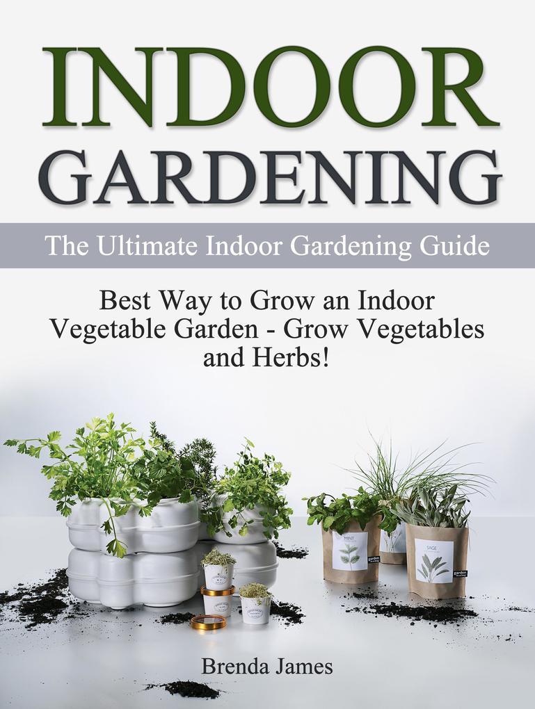Indoor Gardening: The Ultimate Indoor Gardening...