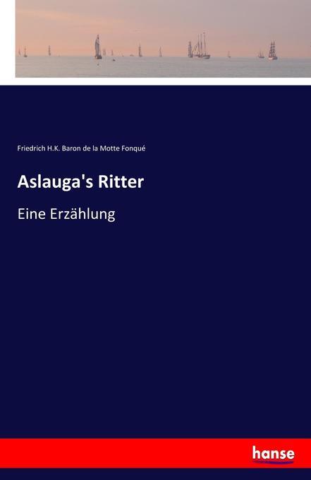 Aslauga´s Ritter als Buch von Friedrich H. K. B...