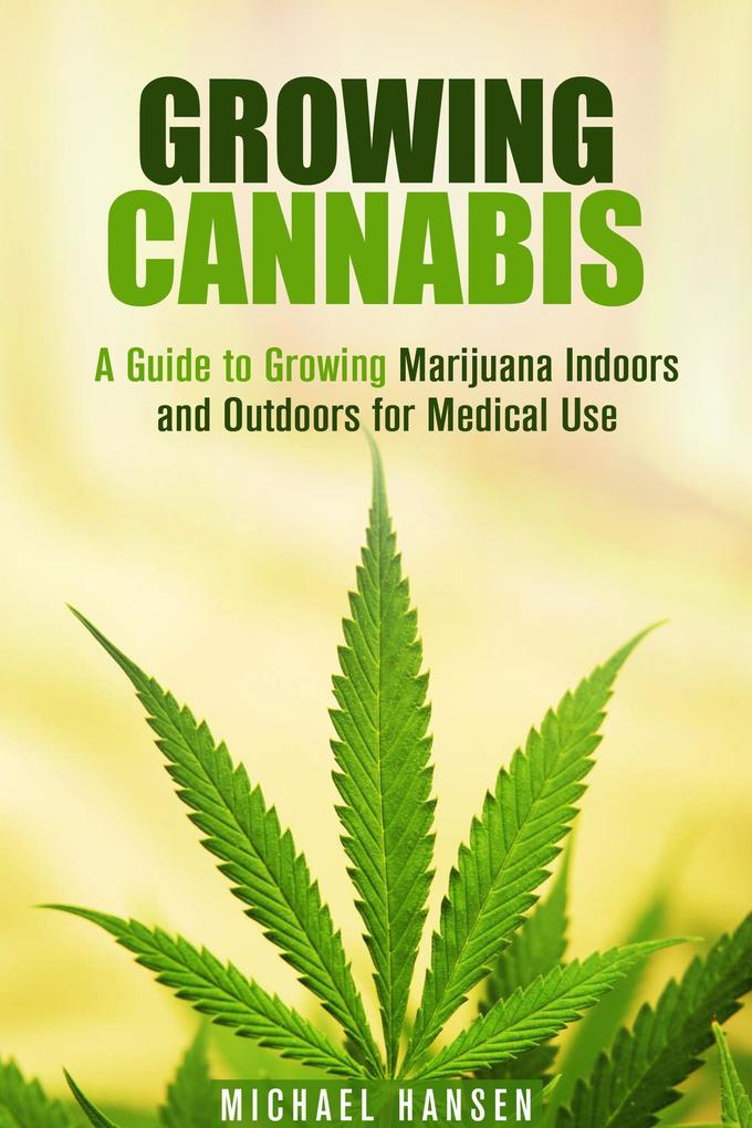 Growing Cannabis: A Guide to Growing Marijuana ...