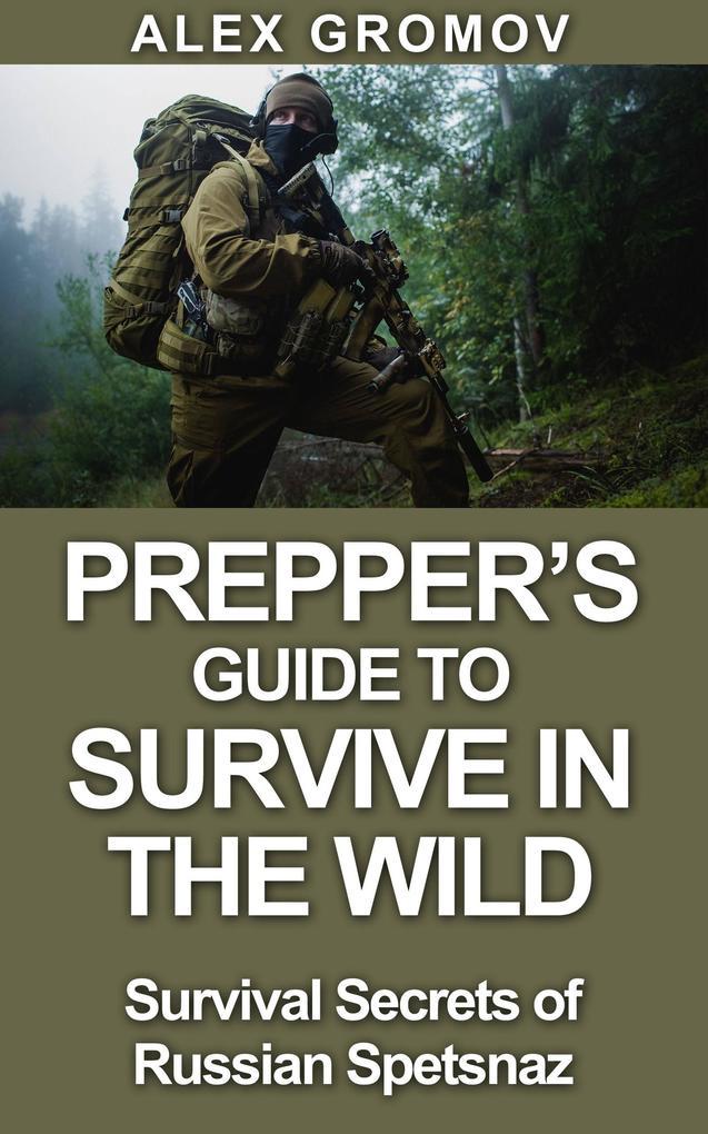 Prepper´s Guide to Survive in the Wild : Surviv...