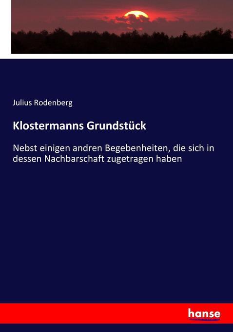 Klostermanns Grundstück als Buch von Julius Rod...
