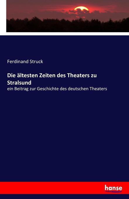 Die ältesten Zeiten des Theaters zu Stralsund a...