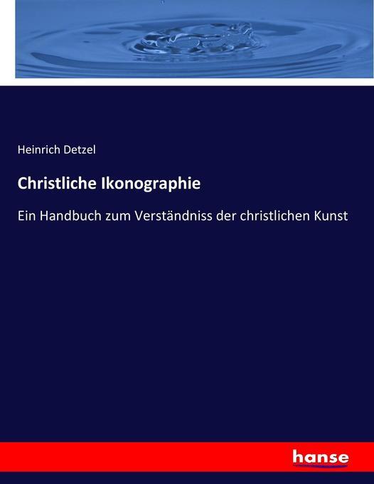 Christliche Ikonographie als Buch von Heinrich ...
