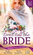 Wedding Party Collection: Don't Tell The Bride: What the Bride Didn't Know / Black Widow Bride / His Valentine Bride (Rx for Love, Book 7)