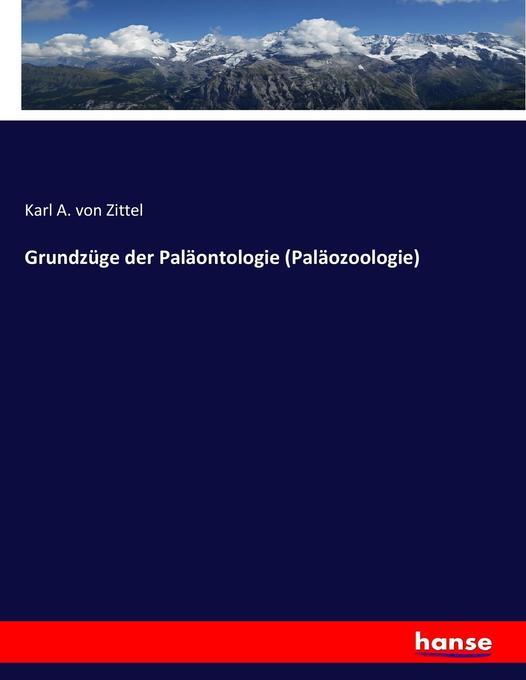 Grundzüge der Paläontologie (Paläozoologie) als...