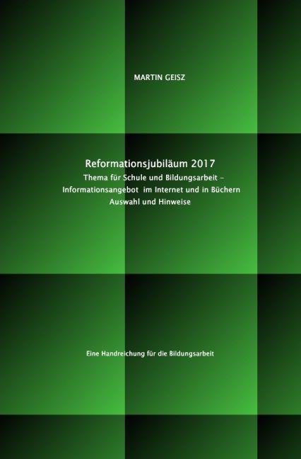 Reformationsjubiläum 2017: Thema für Schule und Bildungsarbeit - Auswahl und Hinweise auf das Inform als Buch