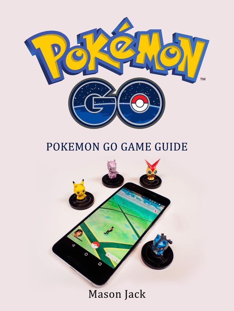 Pokemon Go: Pokemon Go Game Guide als eBook Dow...