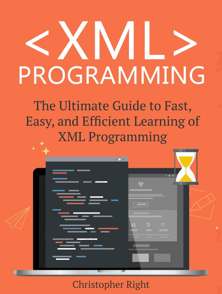 XML Programming: The Ultimate Guide to Fast, Ea...