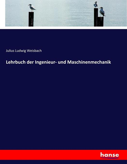 Lehrbuch der Ingenieur- und Maschinenmechanik a...