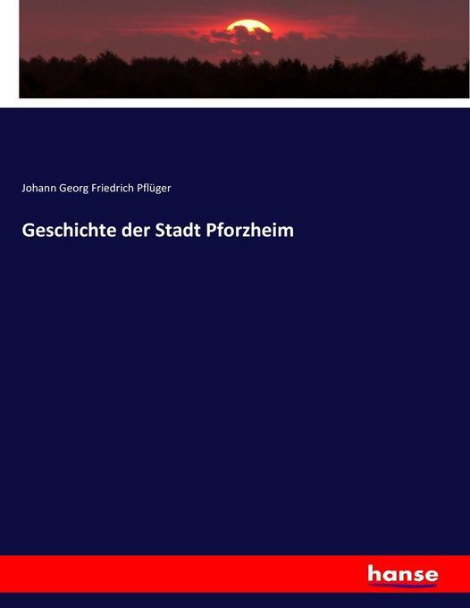 Geschichte der Stadt Pforzheim als Buch von Joh...