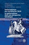 Gallotropismus aus helvetischer Sicht/Le gallotropisme dans une perspective helvétique
