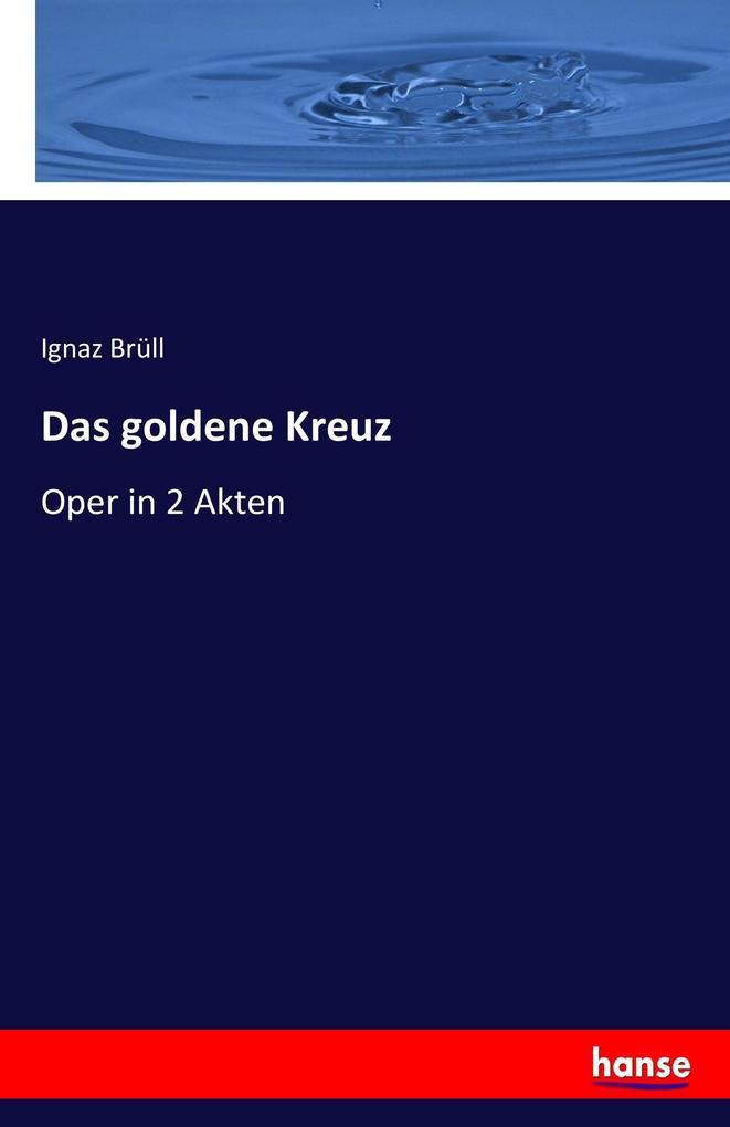 Das goldene Kreuz als Buch von Ignaz Brüll