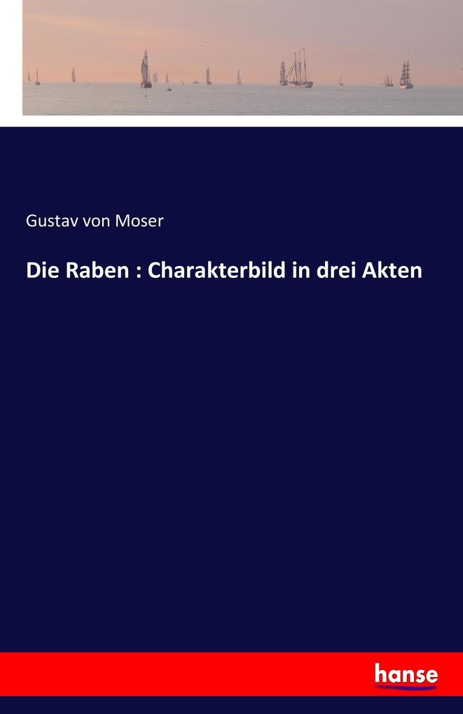 Die Raben : Charakterbild in drei Akten als Buc...
