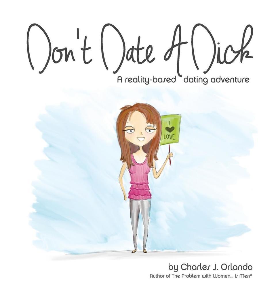 Don´t Date A Dick als Buch von Charles J. Orlando