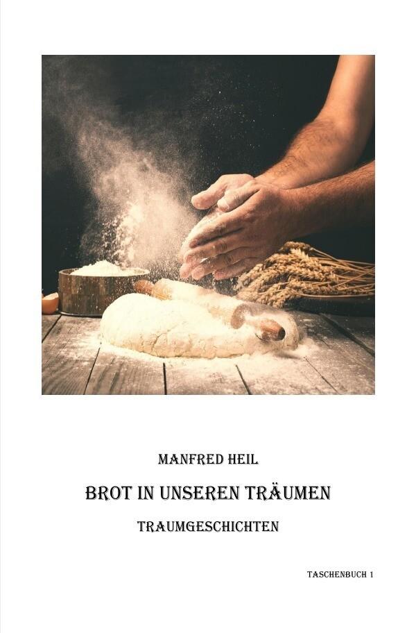 Brot in unseren Träumen als Buch von Manfred Heil