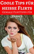 Coole Tipps für heiße Flirts - Geniale Flirttipps für Männer
