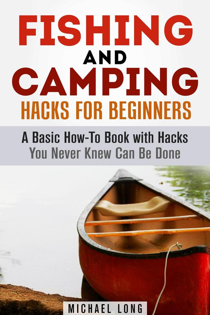 Fishing and Camping: Hacks for Beginners A Basi...