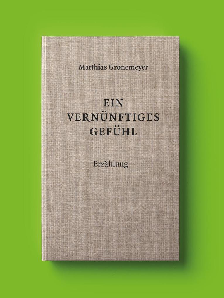 Ein vernünftiges Gefühl als Buch von Matthias G...