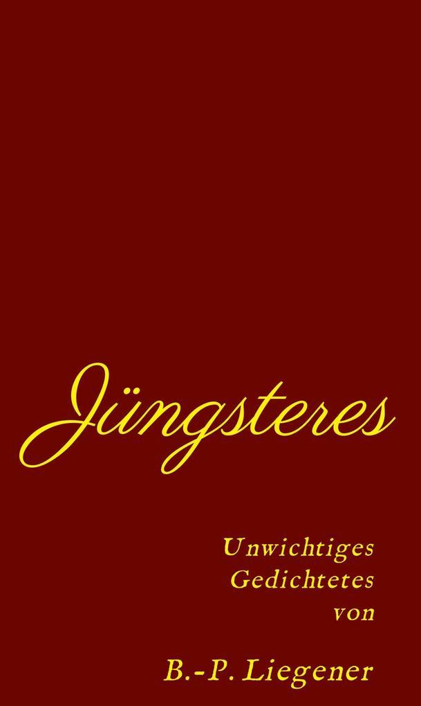 Jüngsteres als eBook Download von Bernd-Peter Liegener - Bernd-Peter Liegener