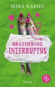 Brathering Interruptus