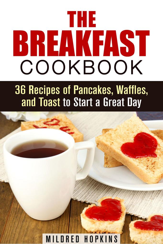 The Breakfast Cookbook: 36 Recipes of Pancakes,...