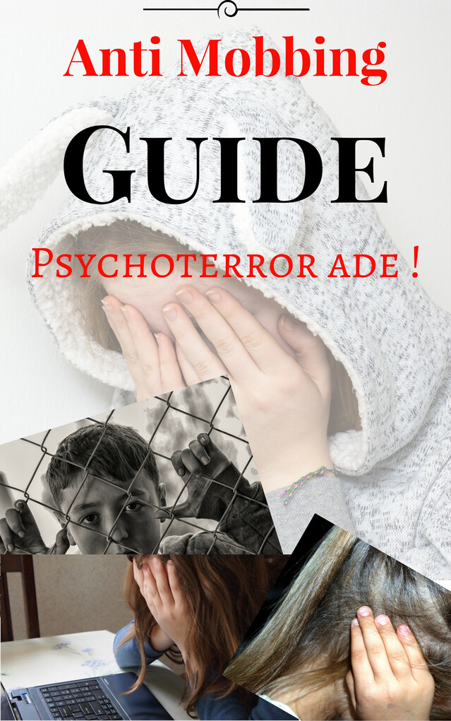 Anti Mobbing Guide - Psychoterror ade! als eBoo...