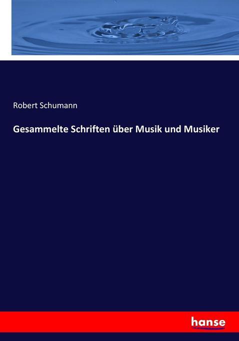 Gesammelte Schriften über Musik und Musiker als...