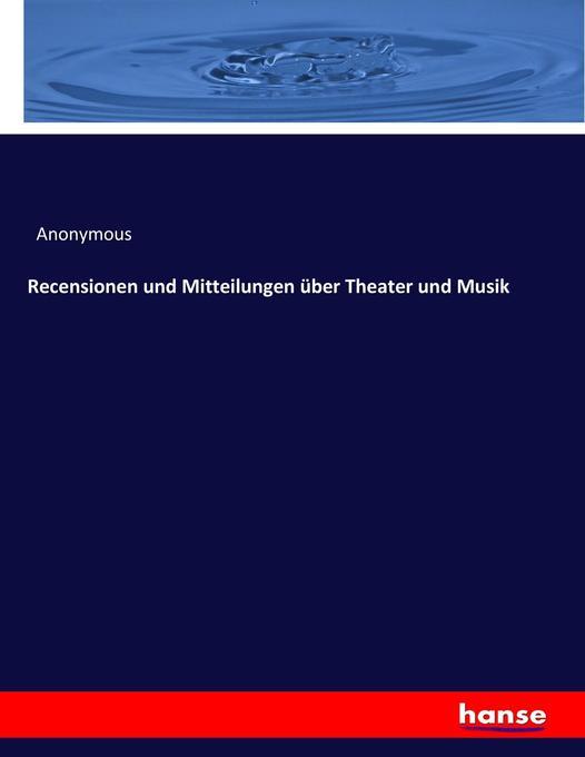Recensionen und Mitteilungen über Theater und M...