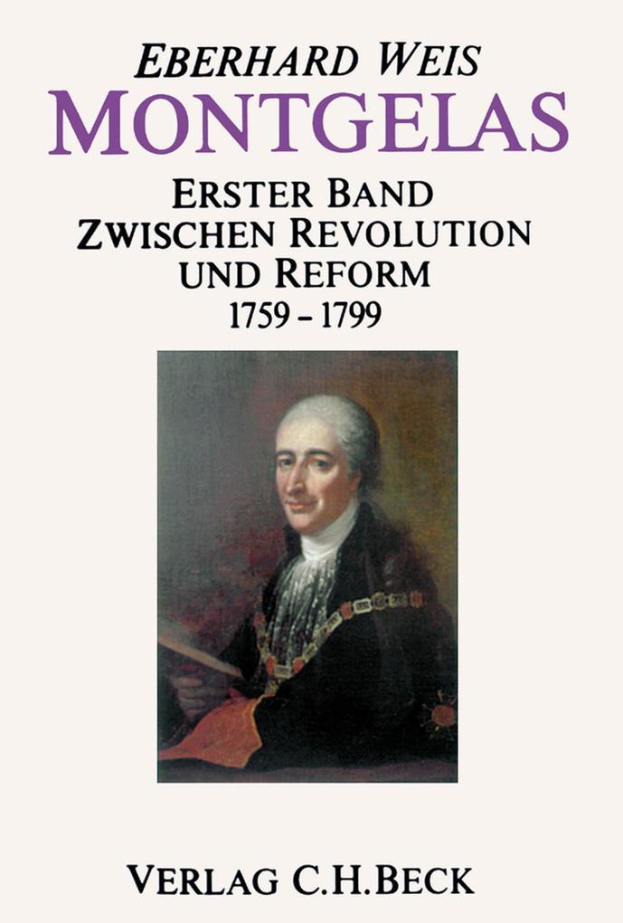 Montgelas Bd. 1: 1759-1799. Zwischen Revolution und Reform als eBook pdf