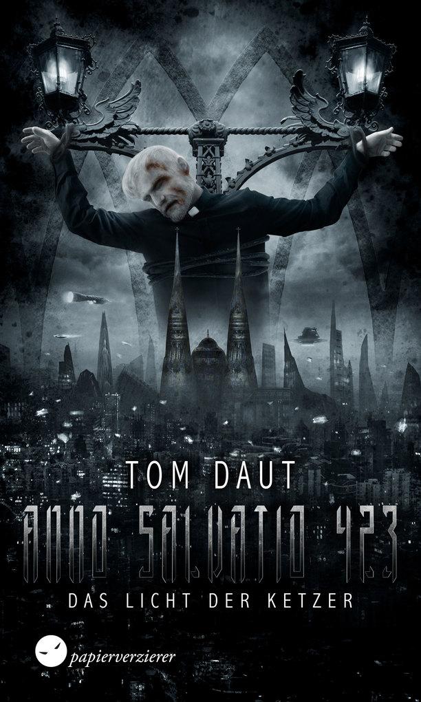 ANNO SALVATIO 423 - Das Licht der Ketzer als eBook