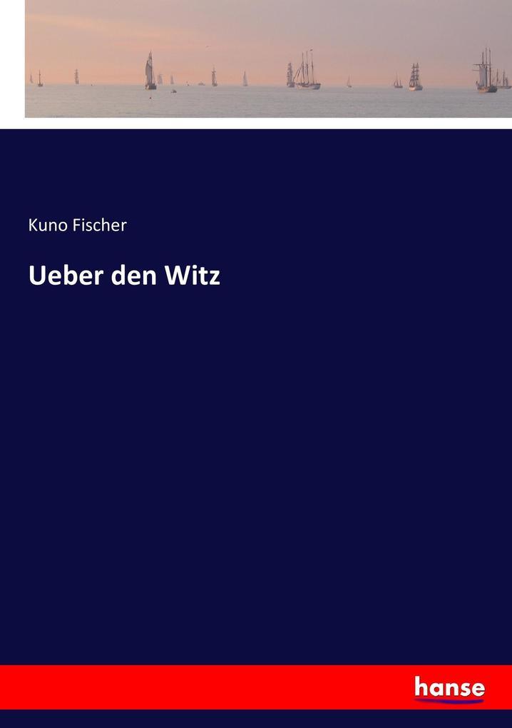 Ueber den Witz als Buch von Kuno Fischer