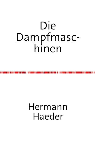 Die Dampfmaschinen - Ein Handbuch für Entwurf, Konstruktion, Gewichts- und Kostenbestimmungen, Ausfü als Buch