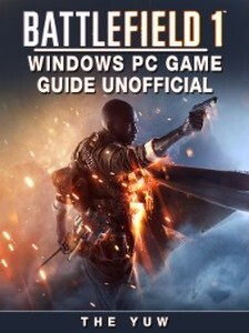 Battlefield 1 Windows PC Unofficial Game Guide ...